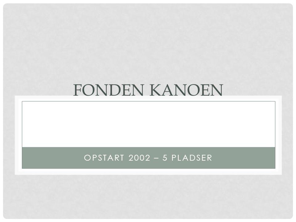 FONDEN KANOEN OPSTART 2002 – 5 PLADSER