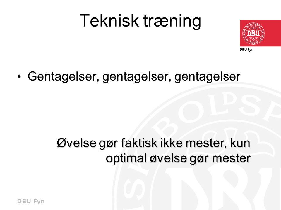 DBU Fyn Teknisk træning •Gentagelser, gentagelser, gentagelser Øvelse gør faktisk ikke mester, kun optimal øvelse gør mester