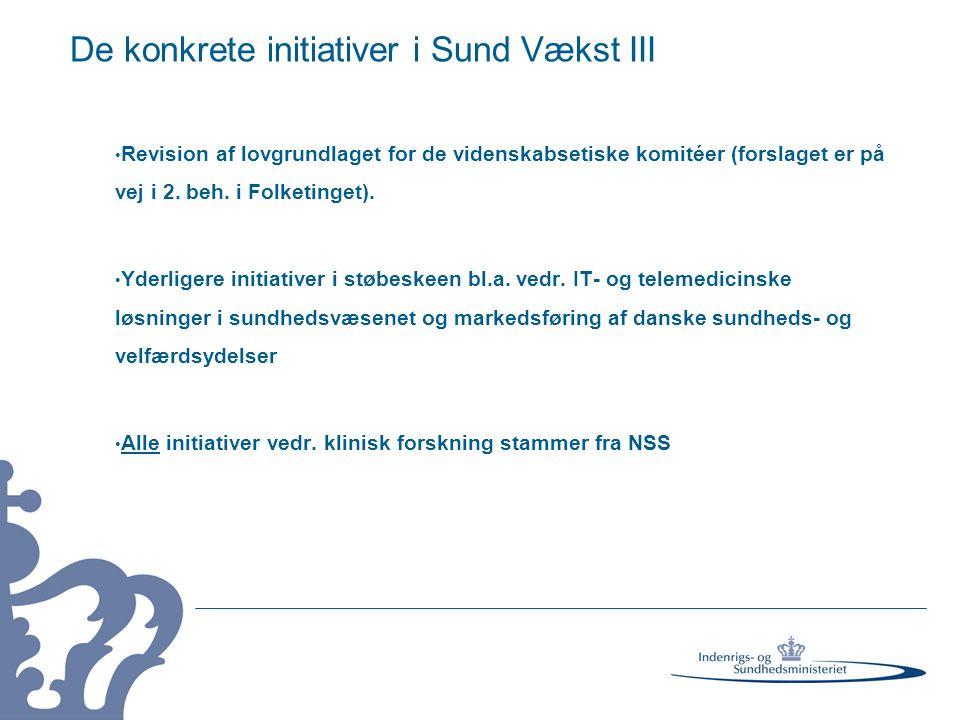 De konkrete initiativer i Sund Vækst III • Revision af lovgrundlaget for de videnskabsetiske komitéer (forslaget er på vej i 2.
