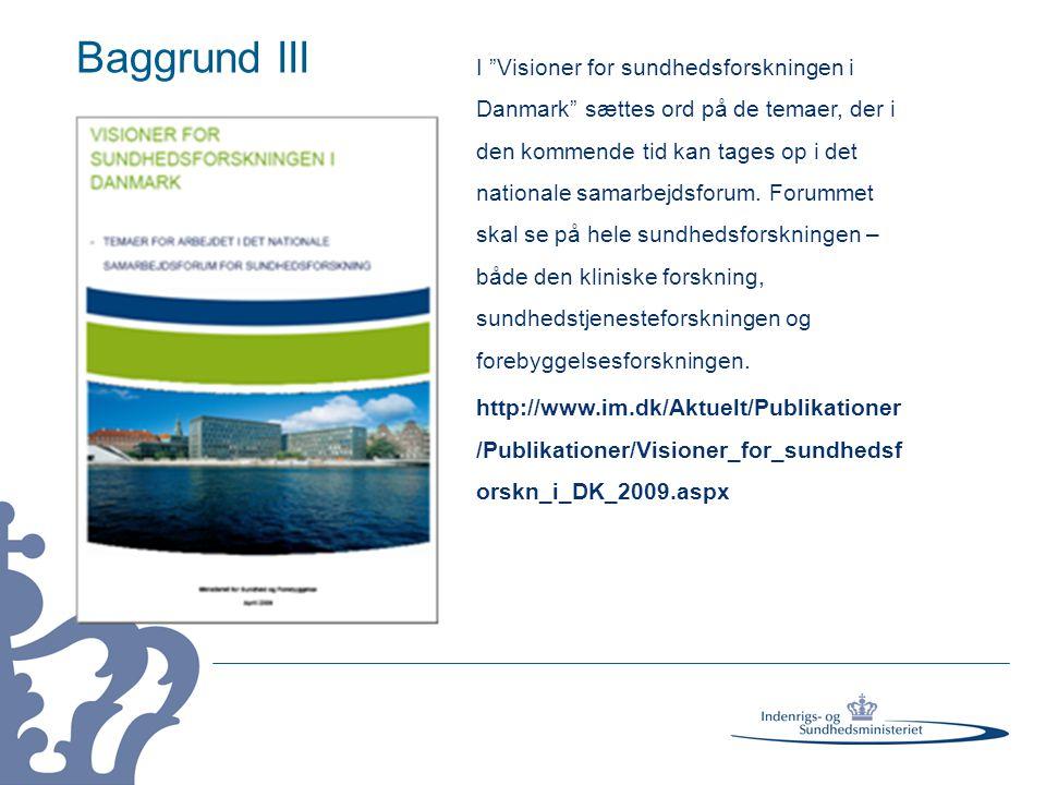 Baggrund III I Visioner for sundhedsforskningen i Danmark sættes ord på de temaer, der i den kommende tid kan tages op i det nationale samarbejdsforum.