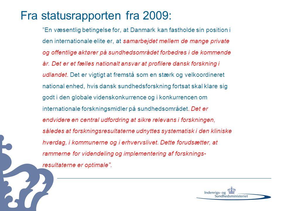 Fra statusrapporten fra 2009: En væsentlig betingelse for, at Danmark kan fastholde sin position i den internationale elite er, at samarbejdet mellem de mange private og offentlige aktører på sundhedsområdet forbedres i de kommende år.