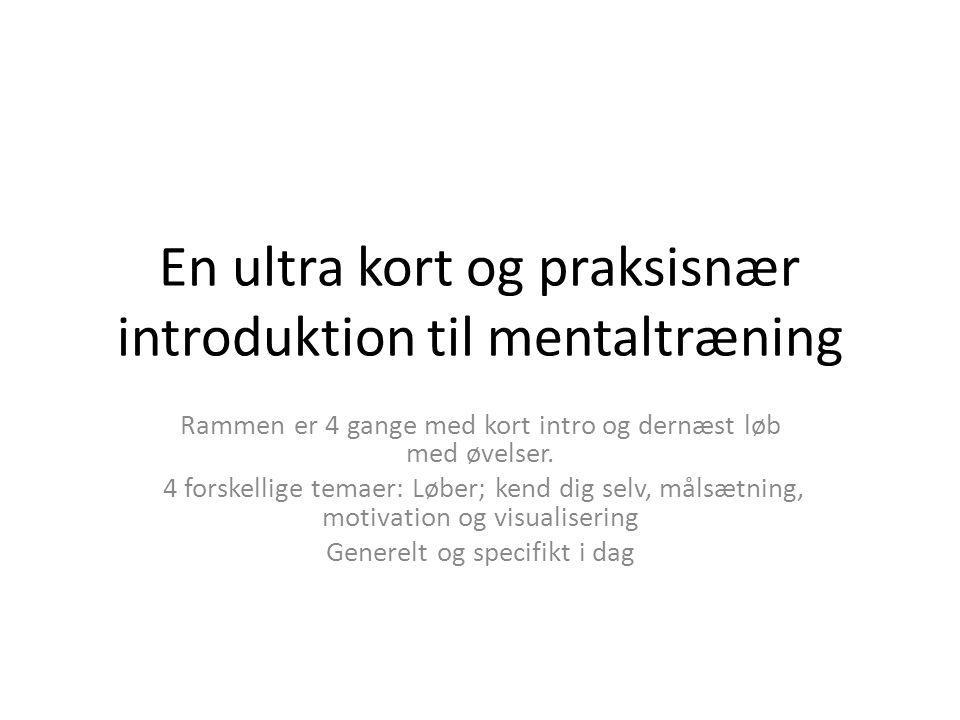 En ultra kort og praksisnær introduktion til mentaltræning Rammen er 4 gange med kort intro og dernæst løb med øvelser. 4 forskellige temaer: Løber; k