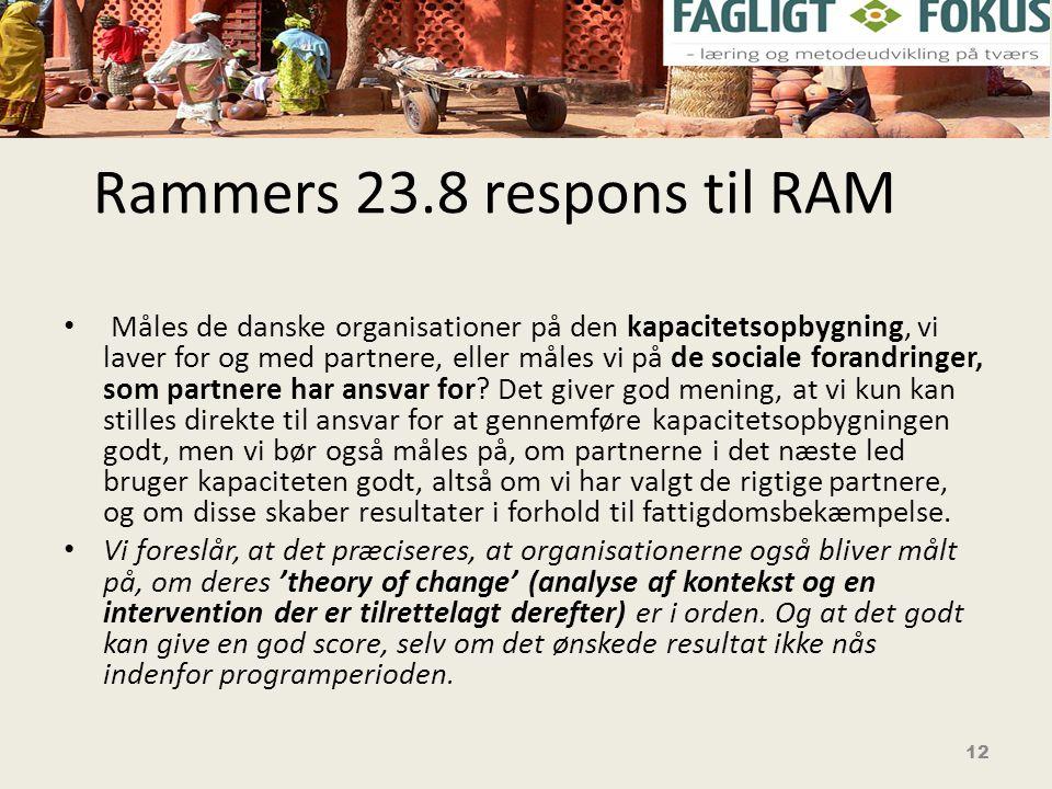 Rammers 23.8 respons til RAM • Måles de danske organisationer på den kapacitetsopbygning, vi laver for og med partnere, eller måles vi på de sociale forandringer, som partnere har ansvar for.