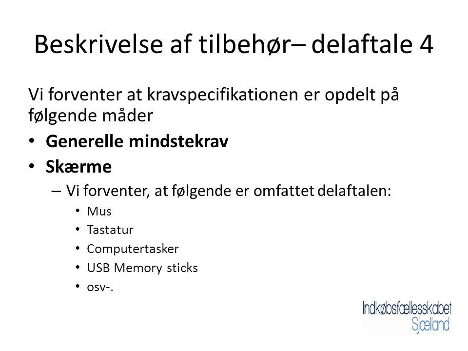Beskrivelse af tilbehør– delaftale 4 Vi forventer at kravspecifikationen er opdelt på følgende måder • Generelle mindstekrav • Skærme – Vi forventer, at følgende er omfattet delaftalen: • Mus • Tastatur • Computertasker • USB Memory sticks • osv-.