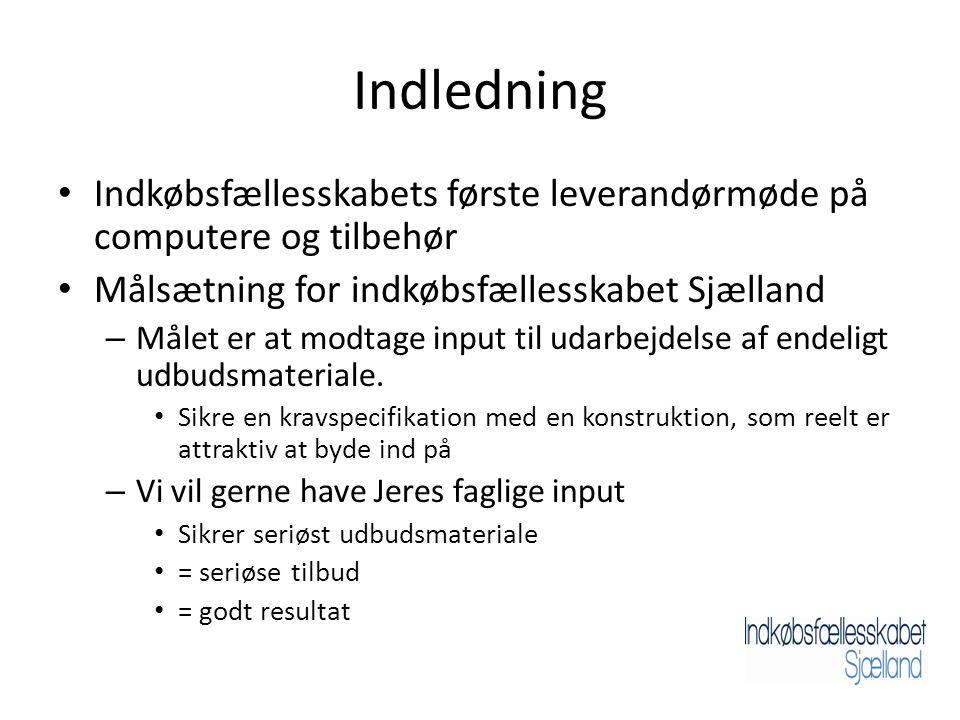 Indledning • Indkøbsfællesskabets første leverandørmøde på computere og tilbehør • Målsætning for indkøbsfællesskabet Sjælland – Målet er at modtage input til udarbejdelse af endeligt udbudsmateriale.