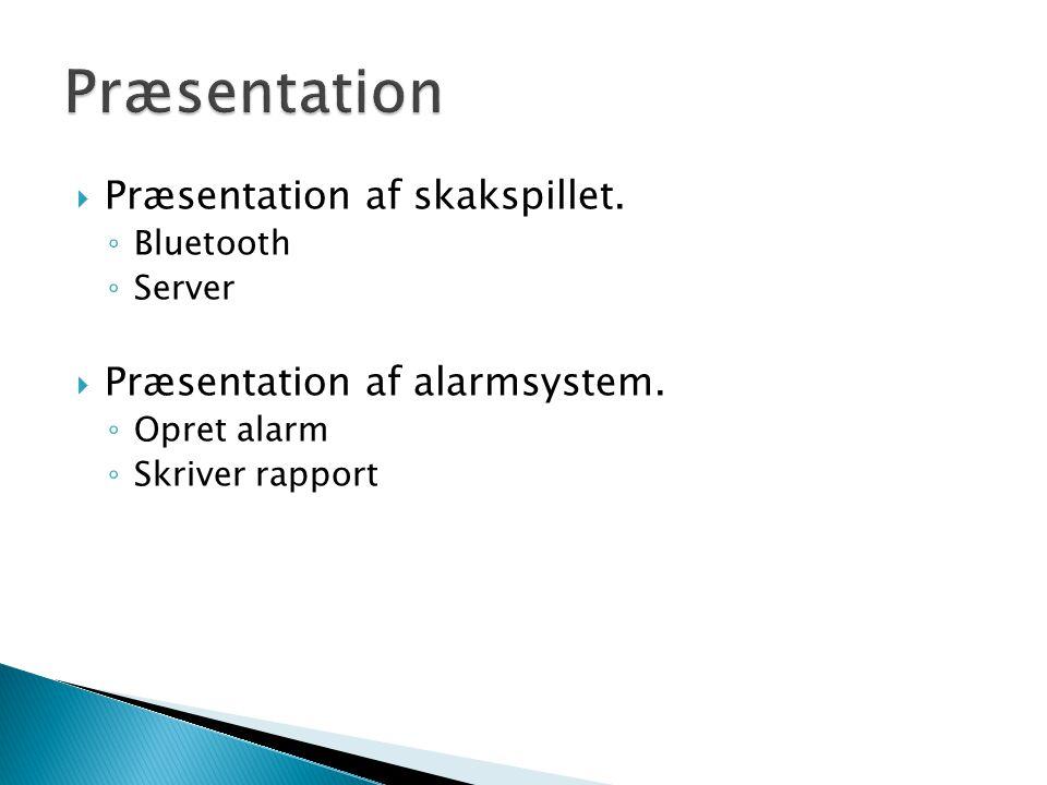  Præsentation af skakspillet. ◦ Bluetooth ◦ Server  Præsentation af alarmsystem.