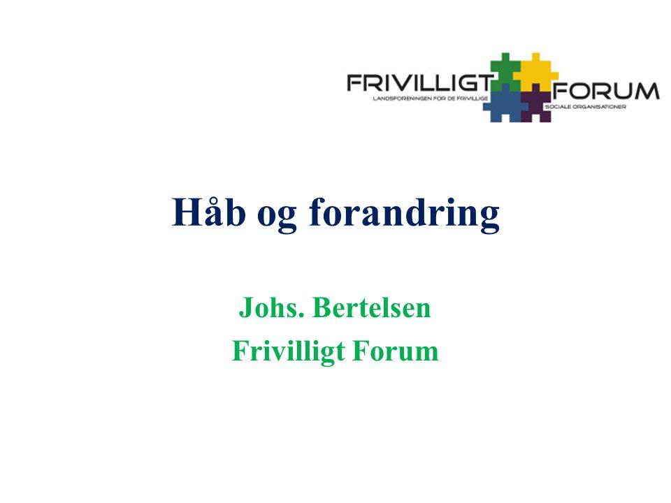 Håb og forandring Johs. Bertelsen Frivilligt Forum