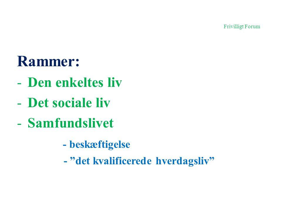 Frivilligt Forum Rammer: -Den enkeltes liv -Det sociale liv -Samfundslivet - beskæftigelse - det kvalificerede hverdagsliv