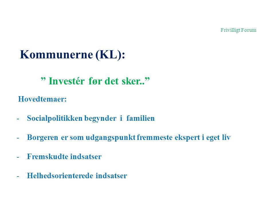 Frivilligt Forum Kommunerne (KL): Investér før det sker.. Hovedtemaer: -Socialpolitikken begynder i familien -Borgeren er som udgangspunkt fremmeste ekspert i eget liv -Fremskudte indsatser -Helhedsorienterede indsatser