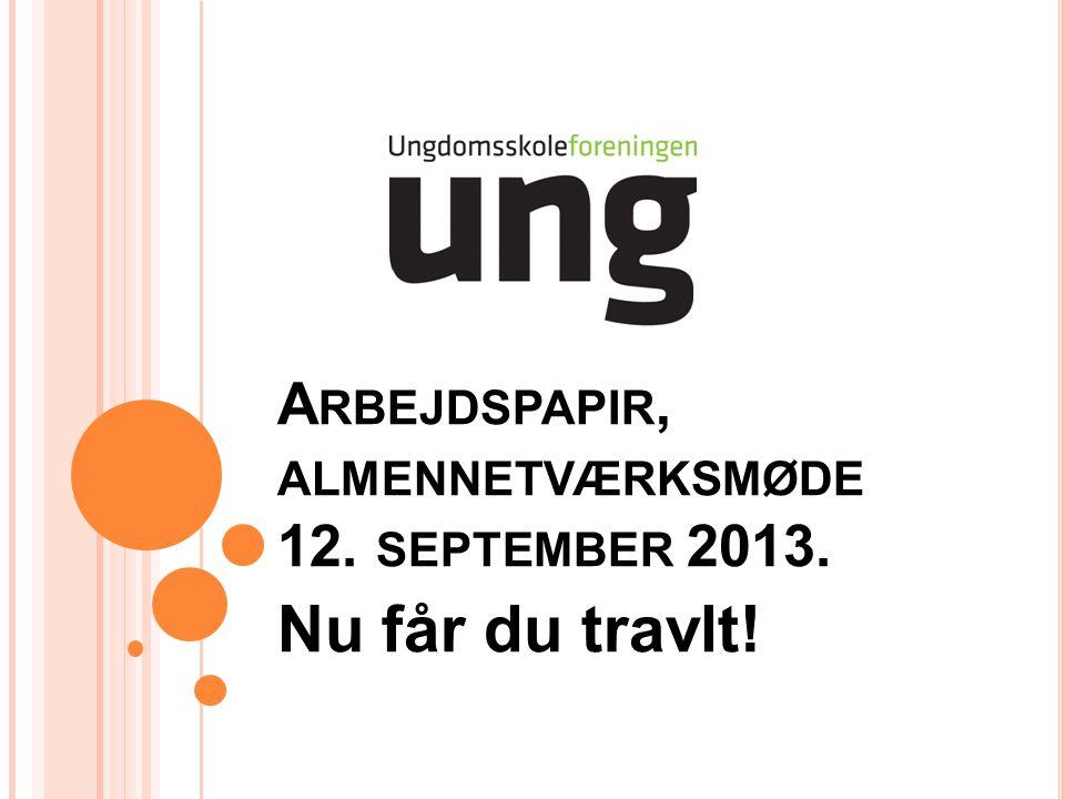 A RBEJDSPAPIR, ALMENNETVÆRKSMØDE 12. SEPTEMBER 2013. Nu får du travlt!