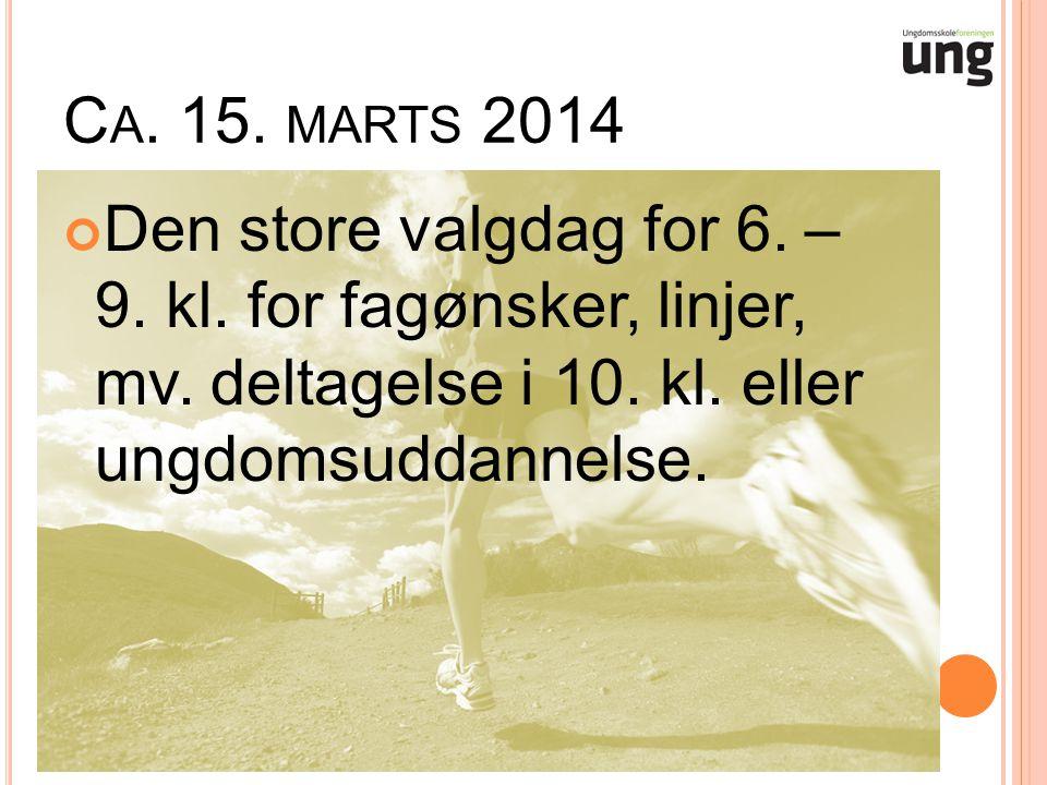 C A. 15. MARTS 2014 Den store valgdag for 6. – 9.