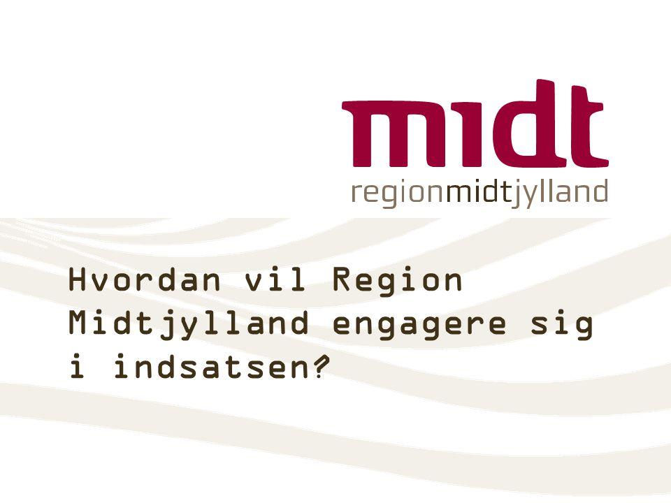 Hvordan vil Region Midtjylland engagere sig i indsatsen