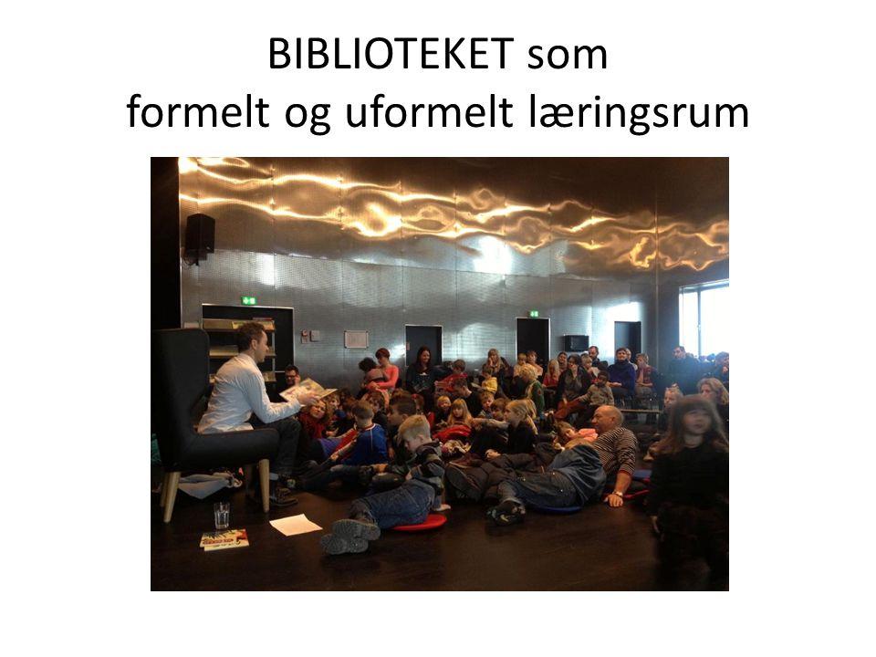 BIBLIOTEKET som formelt og uformelt læringsrum