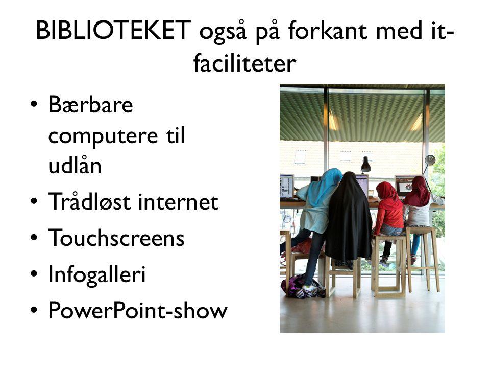 BIBLIOTEKET også på forkant med it- faciliteter • Bærbare computere til udlån • Trådløst internet • Touchscreens • Infogalleri • PowerPoint-show