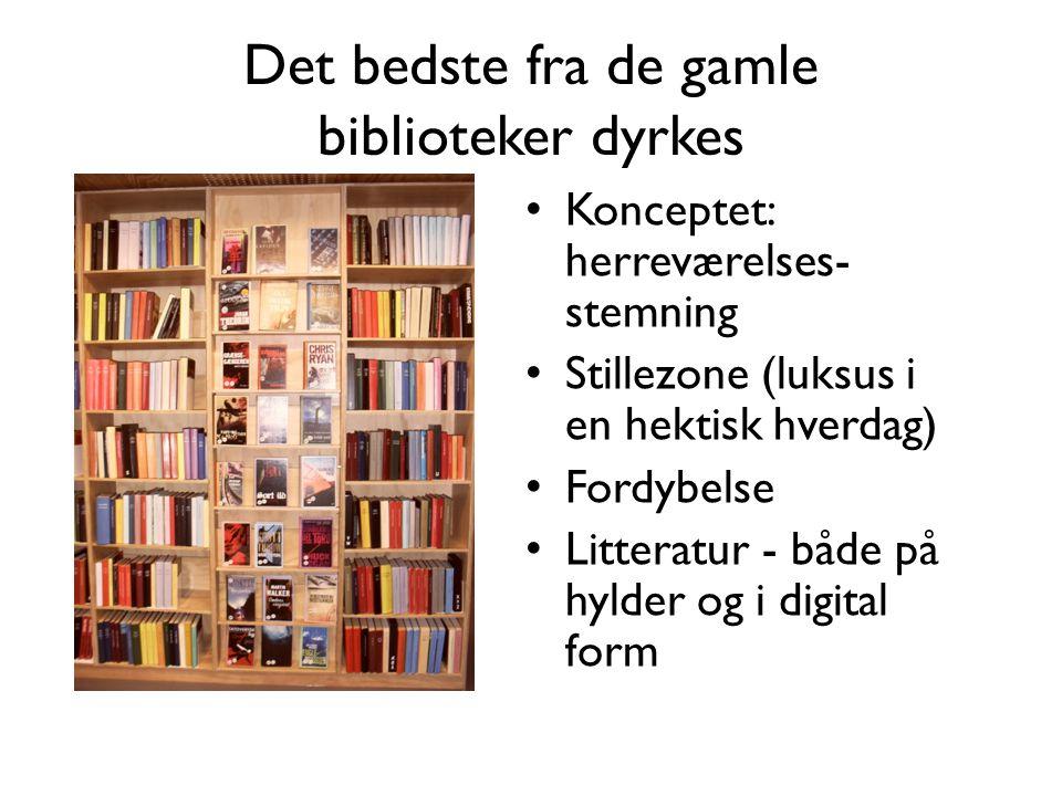Det bedste fra de gamle biblioteker dyrkes • Konceptet: herreværelses- stemning • Stillezone (luksus i en hektisk hverdag) • Fordybelse • Litteratur - både på hylder og i digital form