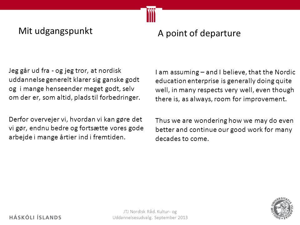 Mit udgangspunkt JTJ Nordisk Råd. Kultur- og Uddannelsesudvalg.