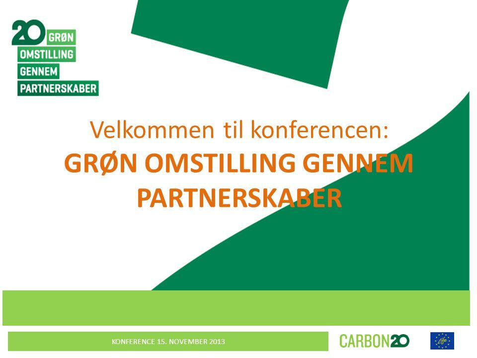 KONFERENCE 15. NOVEMBER 2013 VVELKO Velkommen til konferencen: GRØN OMSTILLING GENNEM PARTNERSKABER