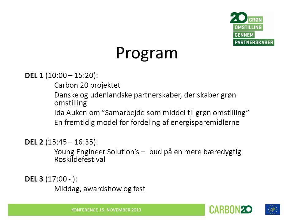 Program DEL 1 (10:00 – 15:20): Carbon 20 projektet Danske og udenlandske partnerskaber, der skaber grøn omstilling Ida Auken om Samarbejde som middel til grøn omstilling En fremtidig model for fordeling af energisparemidlerne DEL 2 (15:45 – 16:35): Young Engineer Solution's – bud på en mere bæredygtig Roskildefestival DEL 3 (17:00 - ): Middag, awardshow og fest KONFERENCE 15.
