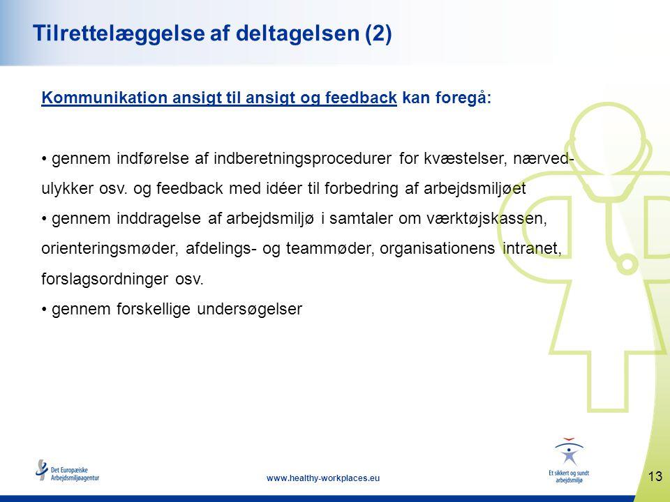 13 www.healthy-workplaces.eu Tilrettelæggelse af deltagelsen (2) Kommunikation ansigt til ansigt og feedback kan foregå: • gennem indførelse af indberetningsprocedurer for kvæstelser, nærved- ulykker osv.