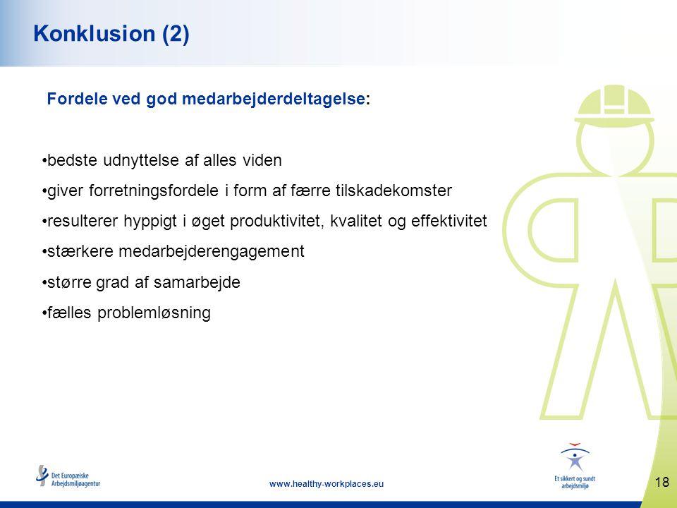 18 www.healthy-workplaces.eu Konklusion (2) Fordele ved god medarbejderdeltagelse: •bedste udnyttelse af alles viden •giver forretningsfordele i form af færre tilskadekomster •resulterer hyppigt i øget produktivitet, kvalitet og effektivitet •stærkere medarbejderengagement •større grad af samarbejde •fælles problemløsning