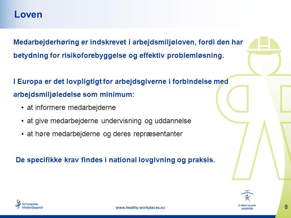 8 www.healthy-workplaces.eu Loven Medarbejderhøring er indskrevet i arbejdsmiljøloven, fordi den har betydning for risikoforebyggelse og effektiv problemløsning.