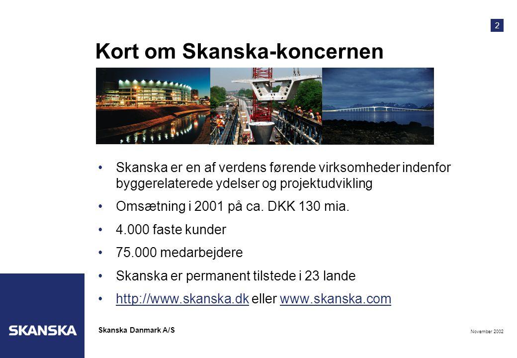 2 November 2002 Skanska Danmark A/S Kort om Skanska-koncernen •Skanska er en af verdens førende virksomheder indenfor byggerelaterede ydelser og projektudvikling •Omsætning i 2001 på ca.