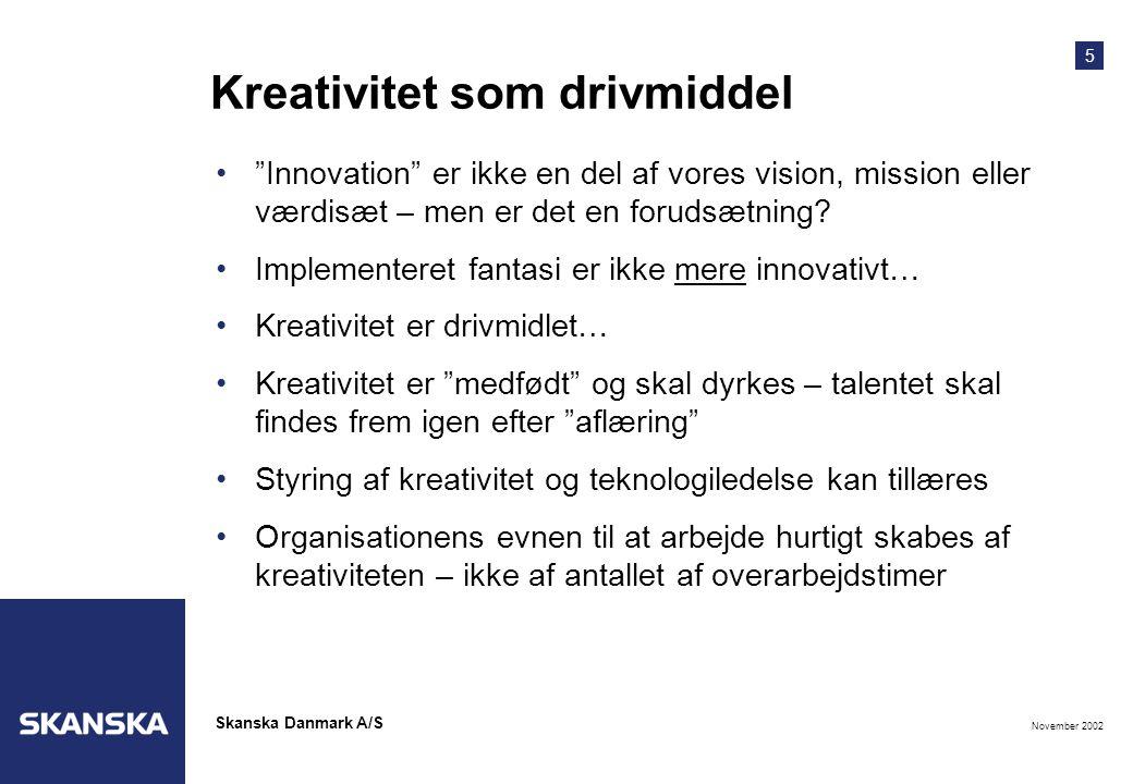 5 November 2002 Skanska Danmark A/S Kreativitet som drivmiddel • Innovation er ikke en del af vores vision, mission eller værdisæt – men er det en forudsætning.