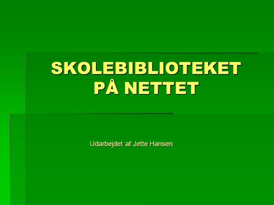 SKOLEBIBLIOTEKET PÅ NETTET Udarbejdet af Jette Hansen