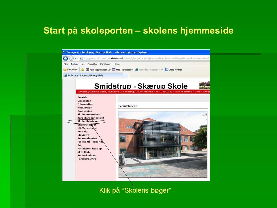 Start på skoleporten – skolens hjemmeside Klik på Skolens bøger