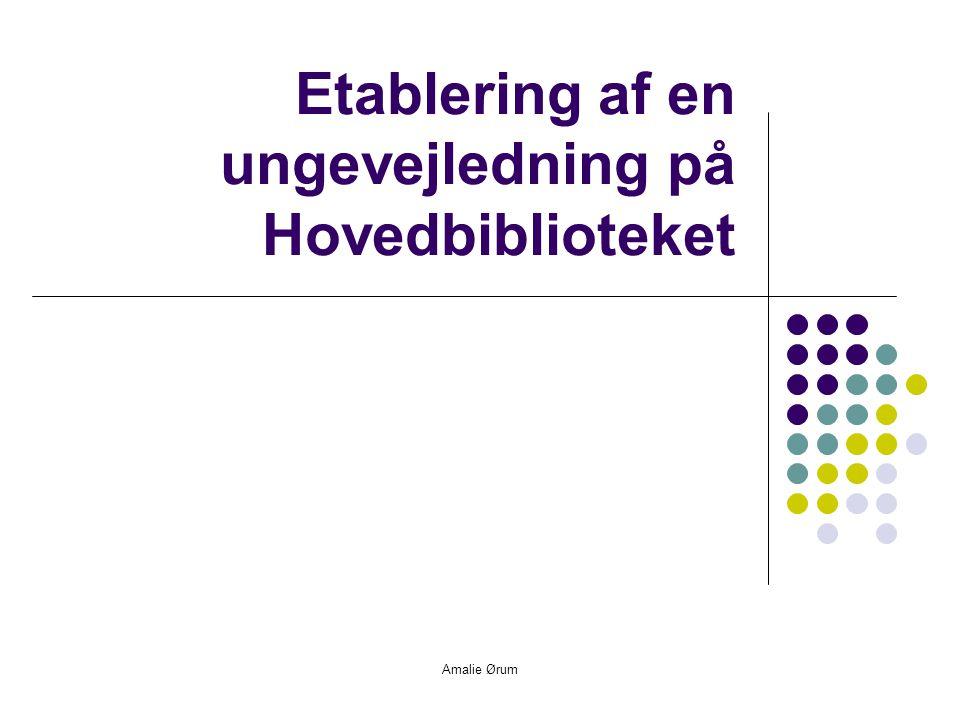 Amalie Ørum Etablering af en ungevejledning på Hovedbiblioteket