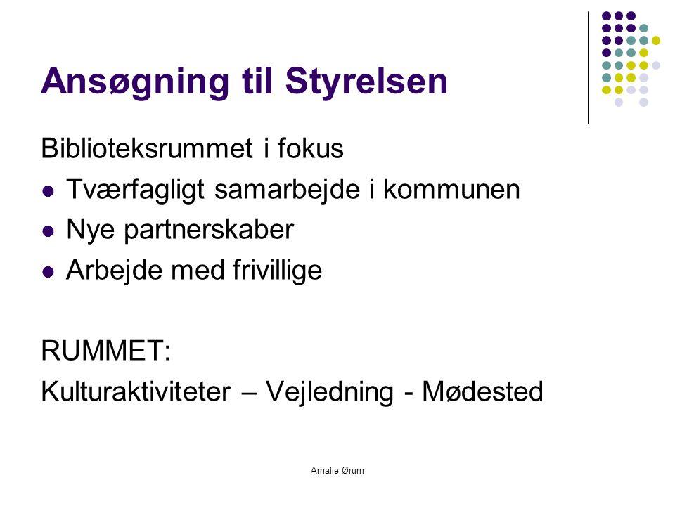Amalie Ørum Ansøgning til Styrelsen Biblioteksrummet i fokus  Tværfagligt samarbejde i kommunen  Nye partnerskaber  Arbejde med frivillige RUMMET: Kulturaktiviteter – Vejledning - Mødested
