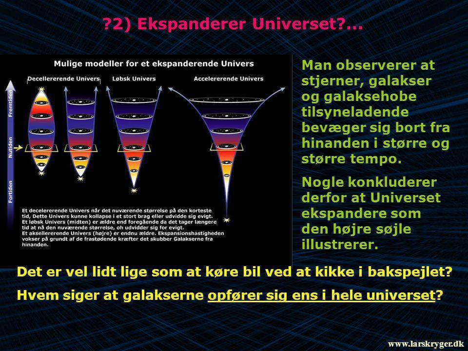 ?2) Ekspanderer Universet?... Man observerer at stjerner, galakser og galaksehobe tilsyneladende bevæger sig bort fra hinanden i større og større temp