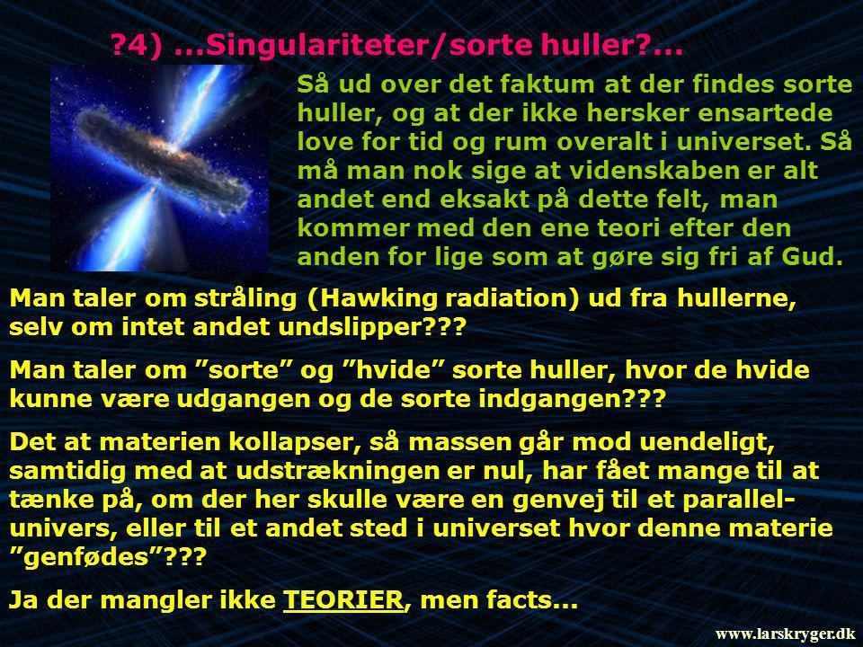 ?4)...Singulariteter/sorte huller?... Så ud over det faktum at der findes sorte huller, og at der ikke hersker ensartede love for tid og rum overalt i