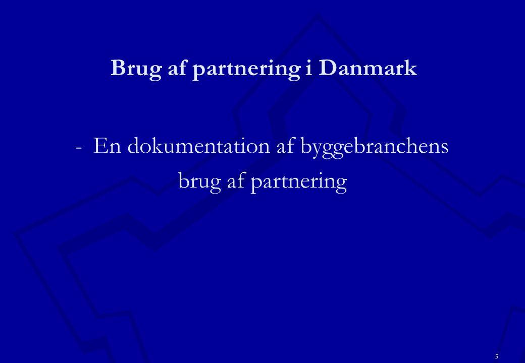 5 Brug af partnering i Danmark -En dokumentation af byggebranchens brug af partnering