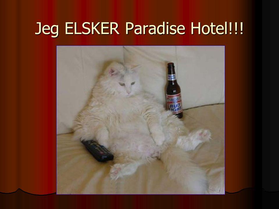 Jeg ELSKER Paradise Hotel!!!