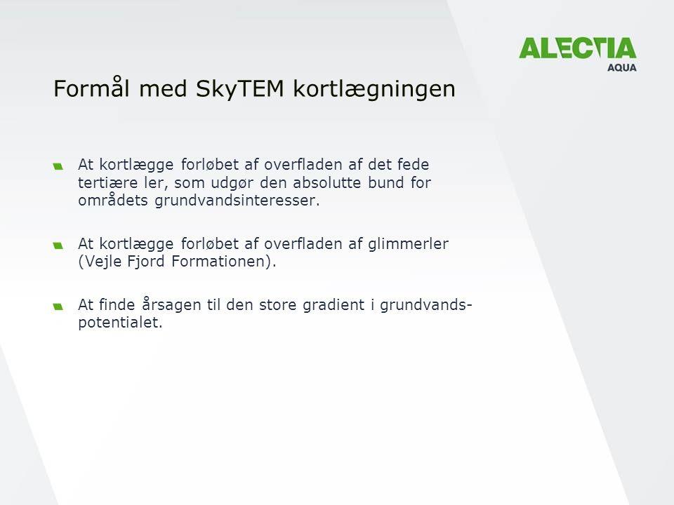 Formål med SkyTEM kortlægningen At kortlægge forløbet af overfladen af det fede tertiære ler, som udgør den absolutte bund for områdets grundvandsinteresser.