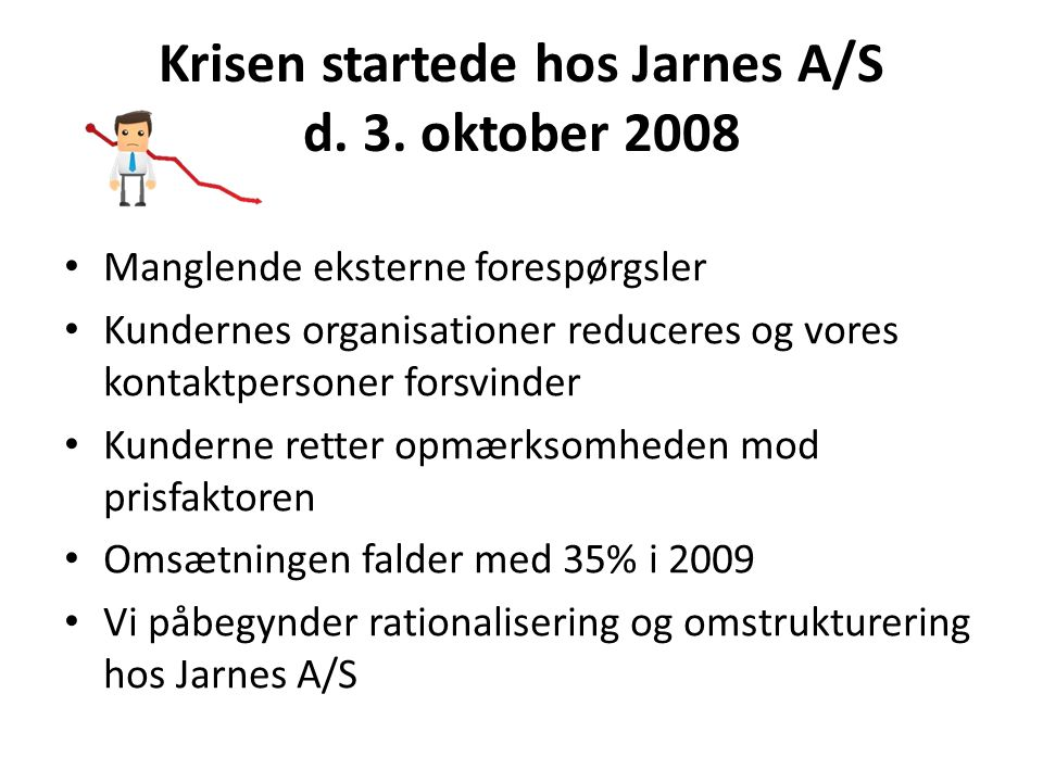 Krisen startede hos Jarnes A/S d. 3.