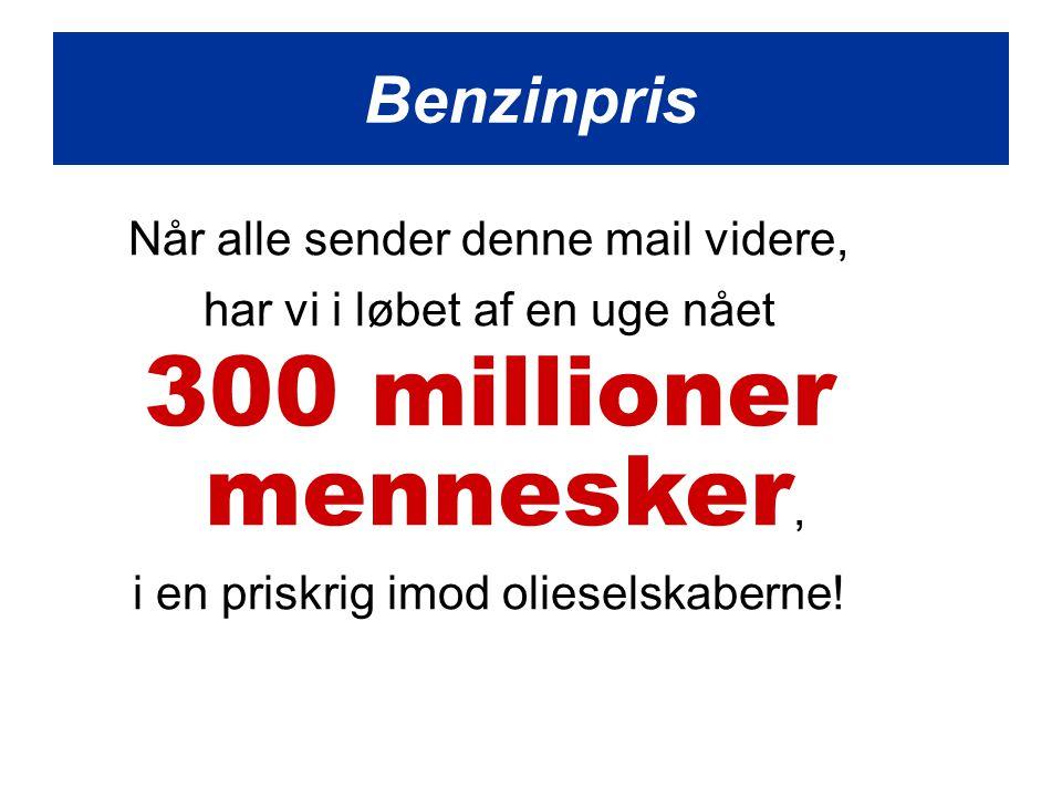 Når alle sender denne mail videre, har vi i løbet af en uge nået 300 millioner mennesker, i en priskrig imod olieselskaberne.