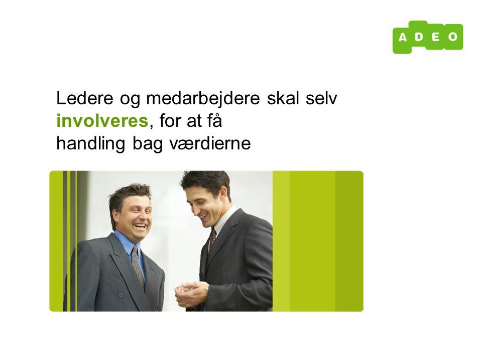 Ledere og medarbejdere skal selv involveres, for at få handling bag værdierne