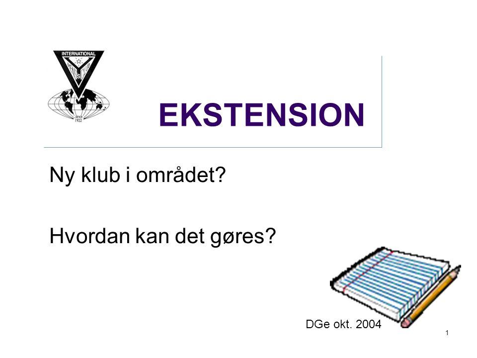 1 EKSTENSION Ny klub i området Hvordan kan det gøres DGe okt. 2004