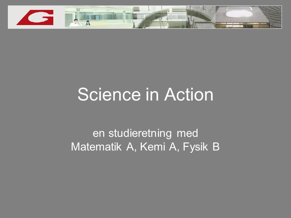 Science in Action en studieretning med Matematik A, Kemi A, Fysik B