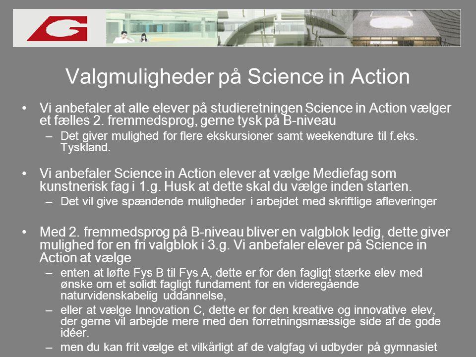 Valgmuligheder på Science in Action •Vi anbefaler at alle elever på studieretningen Science in Action vælger et fælles 2.