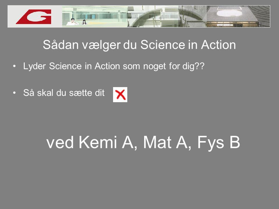 Sådan vælger du Science in Action •Lyder Science in Action som noget for dig .