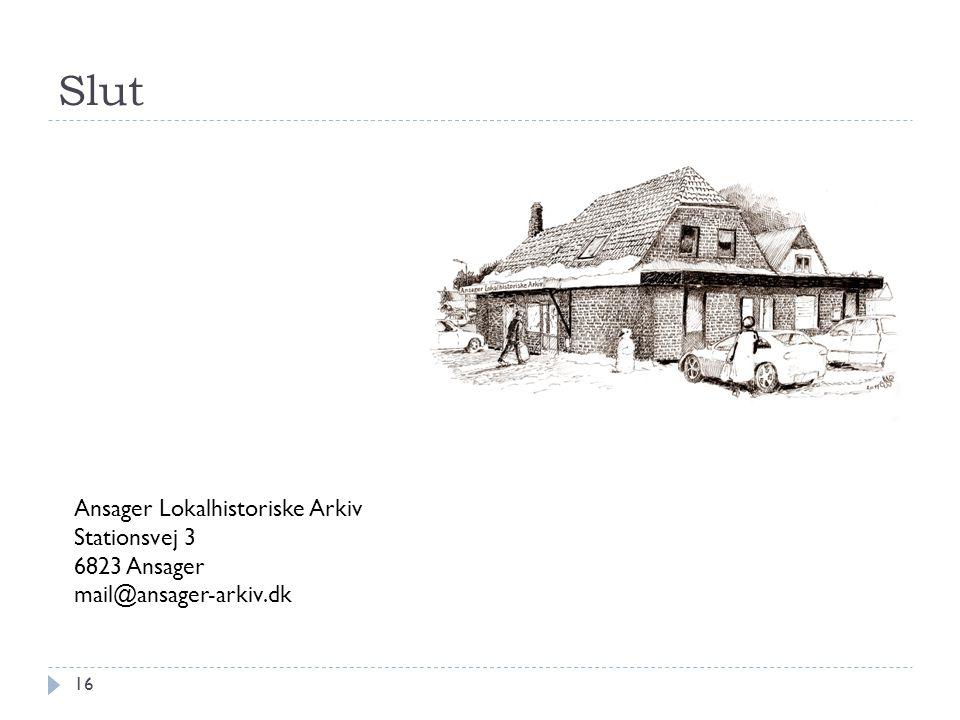 Slut 16 Ansager Lokalhistoriske Arkiv Stationsvej 3 6823 Ansager mail@ansager-arkiv.dk