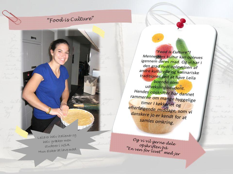 Food is Culture Og vi vil gerne dele opskriften på En ven for livet med jer Leila er halv italiener og halv græker men studerer i USA.