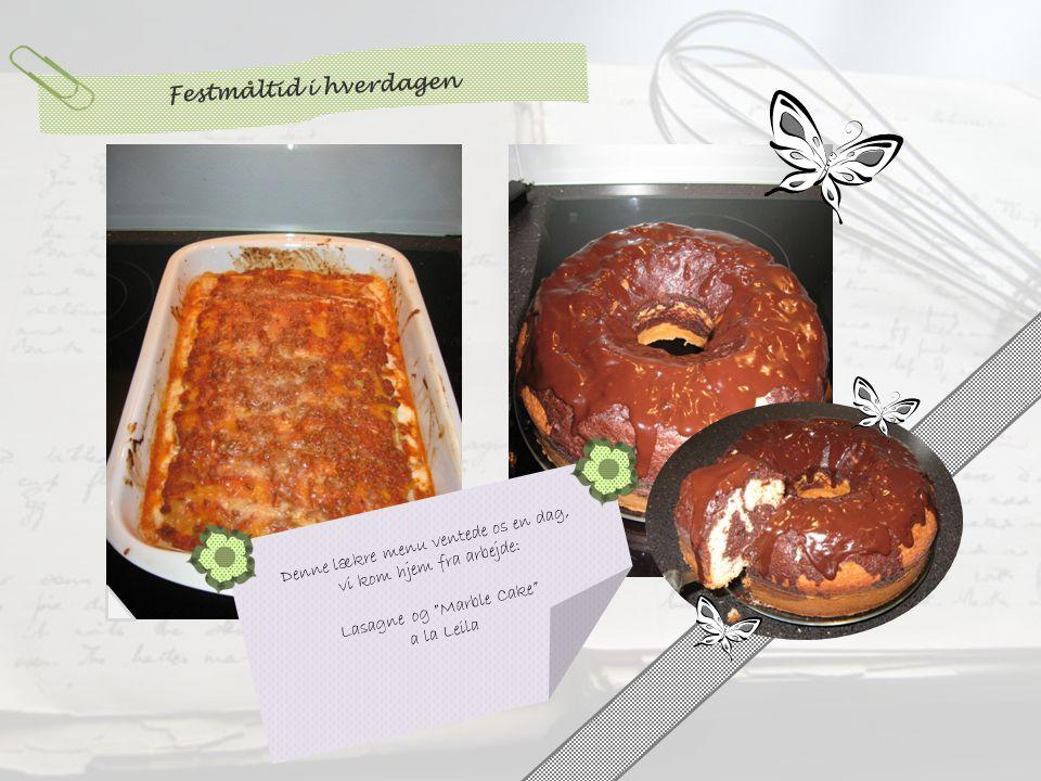 Festmåltid i hverdagen Denne lækre menu ventede os en dag, vi kom hjem fra arbejde: Lasagne og Marble Cake a la Leila