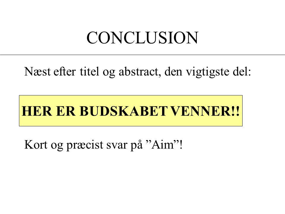 CONCLUSION Næst efter titel og abstract, den vigtigste del: Kort og præcist svar på Aim .