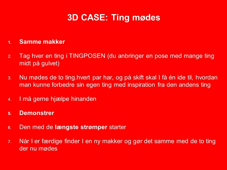3D CASE: Ting mødes 1. Samme makker 2.