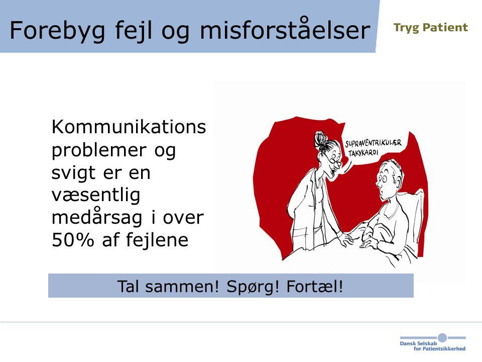 Forebyg fejl og misforståelser Kommunikations problemer og svigt er en væsentlig medårsag i over 50% af fejlene Tal sammen.