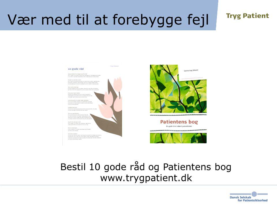 Vær med til at forebygge fejl Bestil 10 gode råd og Patientens bog www.trygpatient.dk